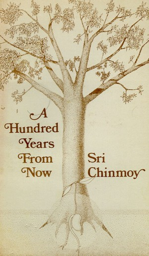 sri-chinmoy-a-hundred-years-from-now